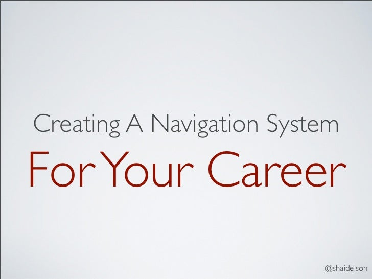 Creating A Navigation SystemFor Your Career                          @shaidelson