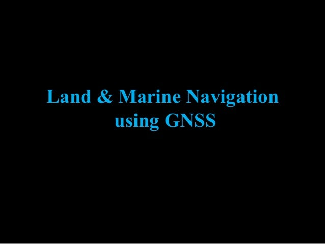 Land & Marine Navigation using GNSS