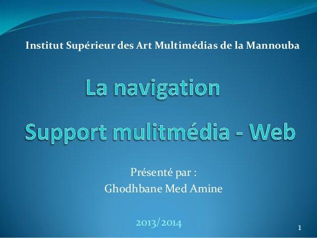 Institut Supérieur des Art Multimédias de la Mannouba  Présenté par : Ghodhbane Med Amine 2013/2014  1