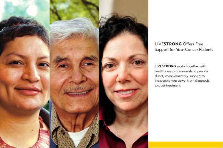 LIVESTRONG Offers FreeSupport for Your Cancer PatientsLIVESTRONG works together withhealth care professionals to providedi...