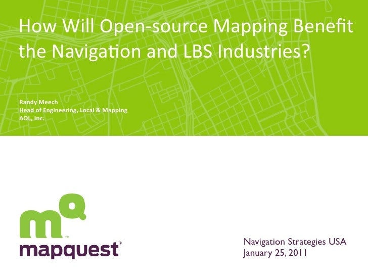 How	  Will	  Open-­‐source	  Mapping	  Benefit	  the	  Naviga:on	  and	  LBS	  Industries?Randy	  MeechHead	  of	  Engineer...
