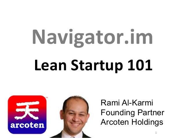Feel Free to reach out  Navigator.im   Lean  Startup  101     Rami Al-Karmi Founding Partner Arcoten Holdings 1