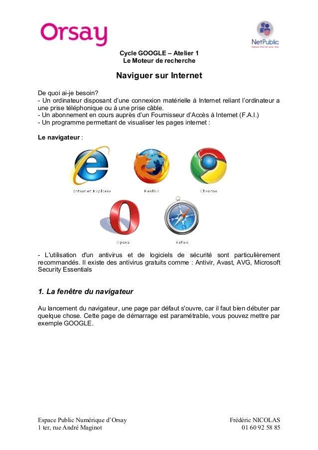 Cycle GOOGLE – Atelier 1 Le Moteur de recherche Naviguer sur Internet De quoi ai-je besoin? - Un ordinateur disposant d'un...