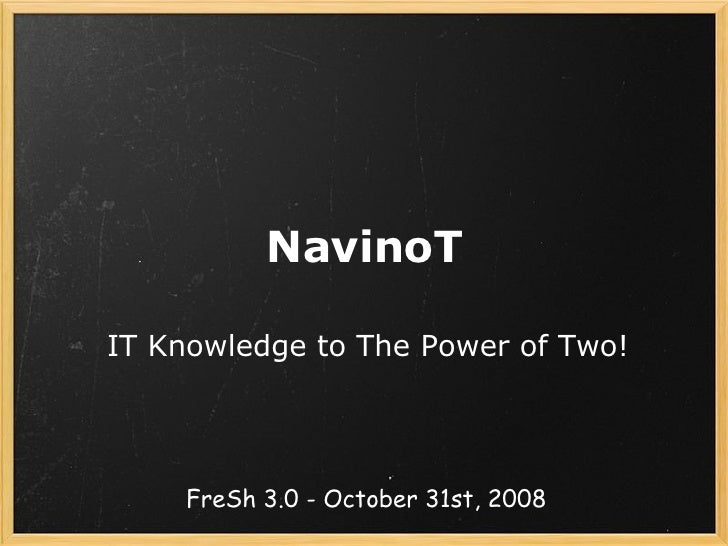 NavinoT IT Knowledge to The Power of Two! FreSh 3.0 - October 31st, 2008