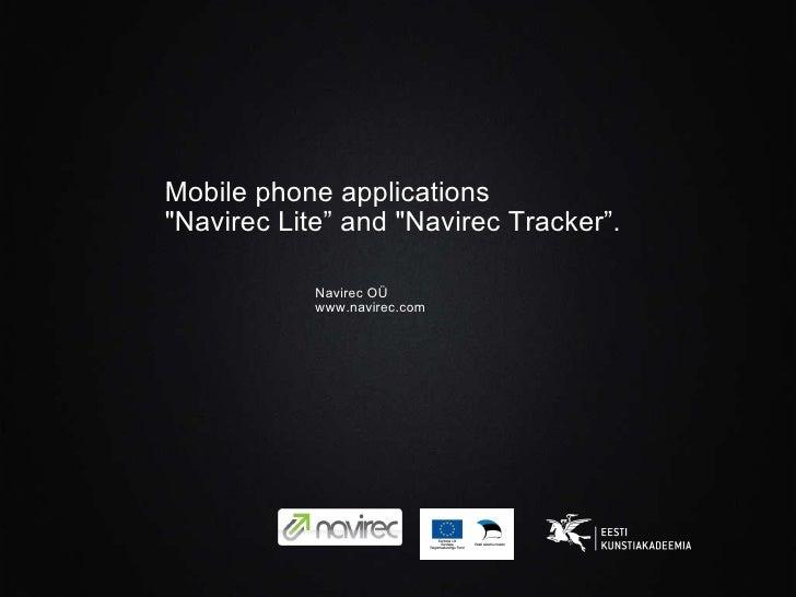 "Mobile phone applications ""Navirec Lite ""  and ""Navirec Tracker "" . <ul><li>Navirec OÜ </li></ul><ul><li>www.nav..."