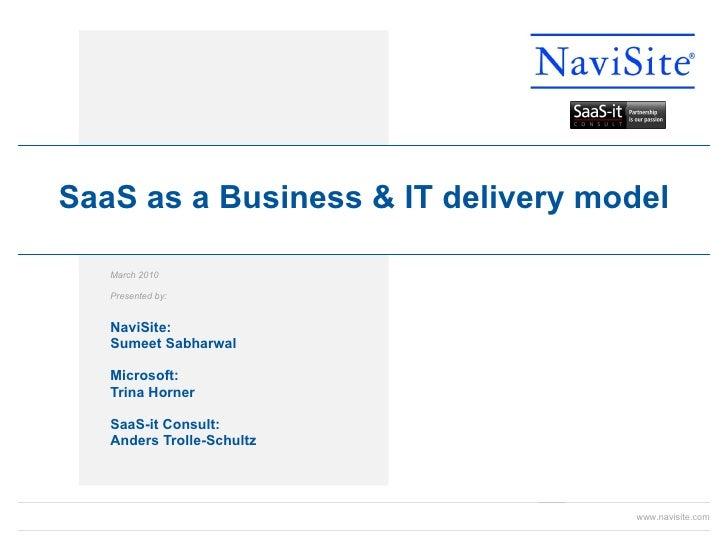 March 2010  Presented by:   NaviSite: Sumeet Sabharwal Microsoft: Trina Horner SaaS-it Consult: Anders Trolle-Schultz SaaS...
