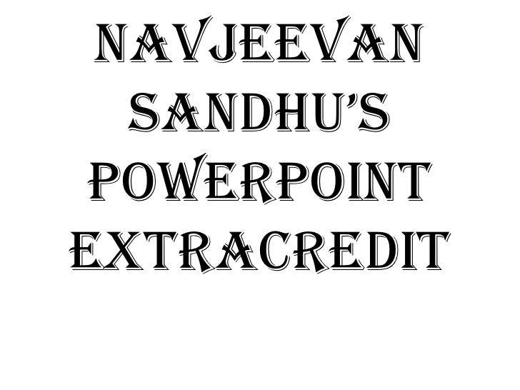 Navjeevan  Sandhu'S Powerpointextracredit