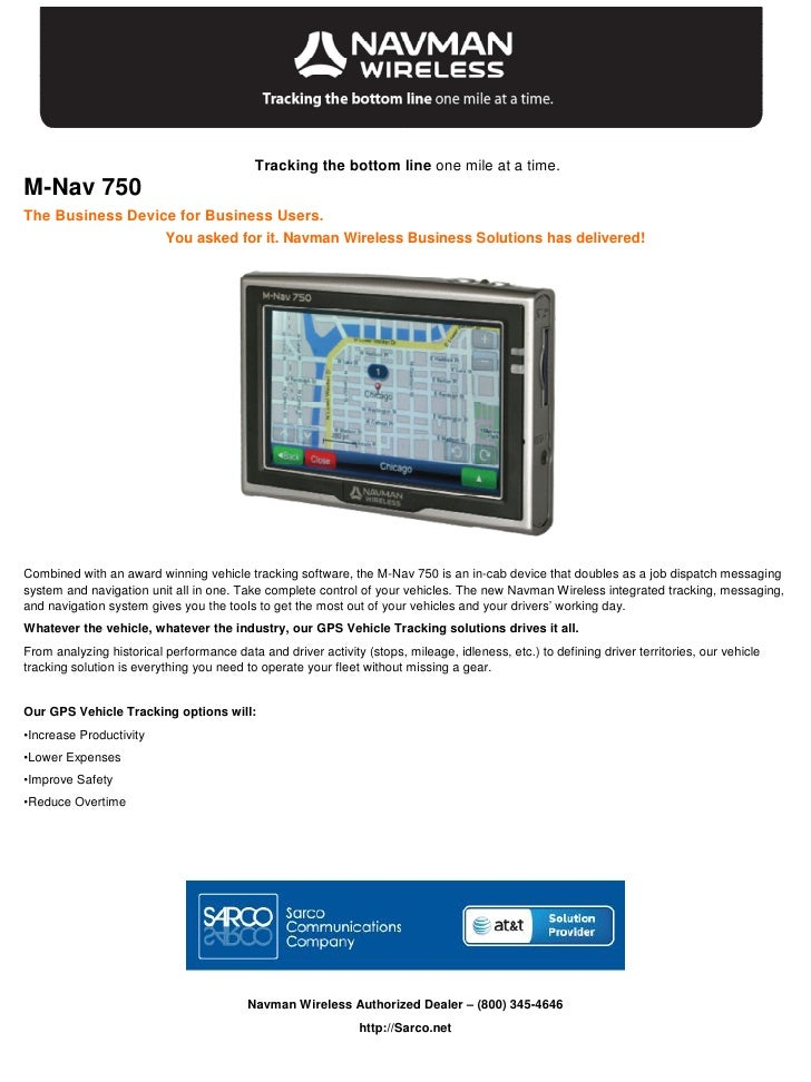 Tracking the bottom line one mile at a time. M-Nav 750 The Business Device for Business Users.                   You asked...