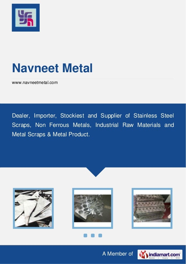 A Member of Navneet Metal www.navneetmetal.com Dealer, Importer, Stockiest and Supplier of Stainless Steel Scraps, Non Fer...