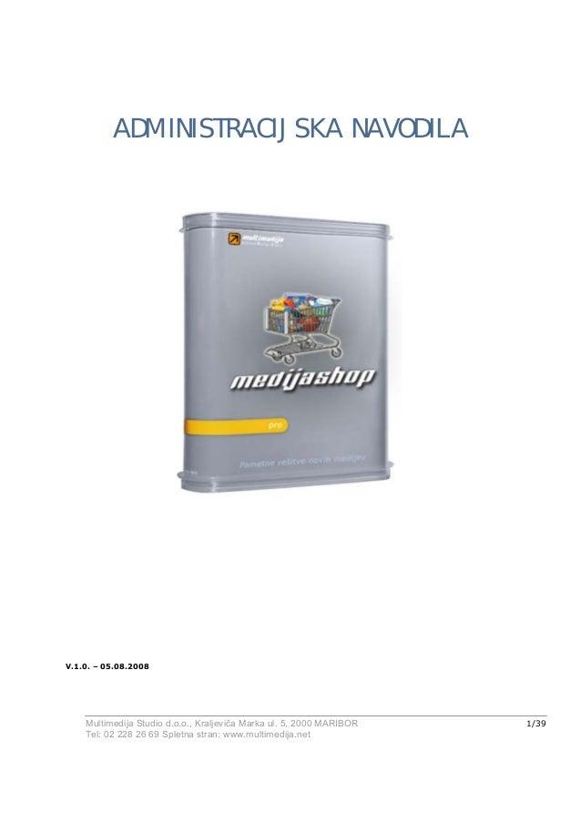 ADMINISTRACIJSKA NAVODILA  V.1.0. – 05.08.2008  Multimedija Studio d.o.o., Kraljeviča Marka ul. 5, 2000 MARIBOR Tel: 02 22...