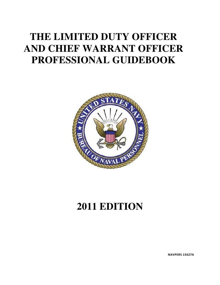THE LIMITED DUTY OFFICERAND CHIEF WARRANT OFFICER PROFESSIONAL GUIDEBOOK        2011 EDITION                       NAVPERS...