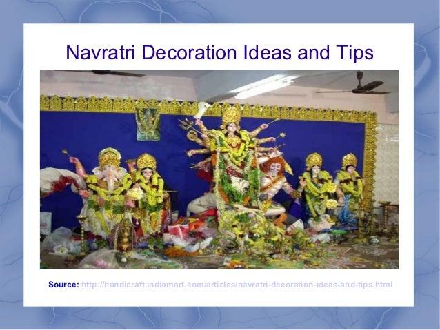 Navratri Decoration Ideas and TipsSource: http://handicraft.indiamart.com/articles/navratri-decoration-ideas-and-tips.html