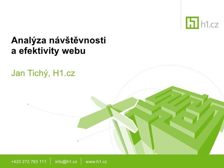Analýza návštěvnosti a efektivity webu Jan Tich ý, H1.cz +420 272 763 111  info@h1.cz  www.h1.cz