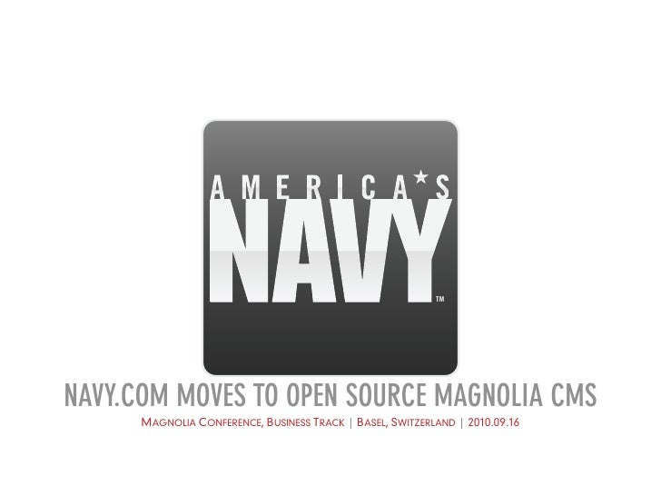 TM     NAVY.COM MOVES TO OPEN SOURCE MAGNOLIA CMS       MAGNOLIA CONFERENCE, BUSINESS TRACK | BASEL, SWITZERLAND | 2010.09...