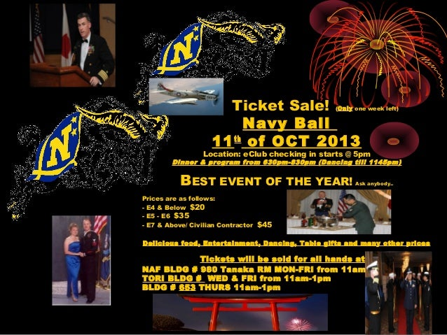 Ticket Sale! (Only one week left) Navy Ball 11th of OCT 2013 Location: eClub checking in starts @ 5pm Dinner & program fro...