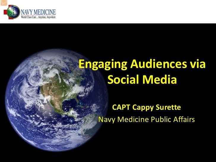 Engaging Audiences via    Social Media      CAPT Cappy Surette   Navy Medicine Public Affairs