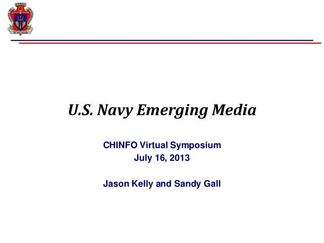 U.S. Navy Emerging Media CHINFO Virtual Symposium July 16, 2013 Jason Kelly and Sandy Gall
