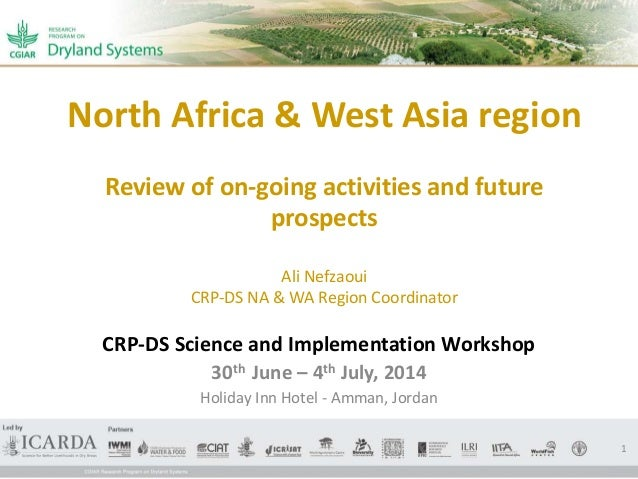 North Africa & West Asia region Review of on-going activities and future prospects Ali Nefzaoui CRP-DS NA & WA Region Coor...