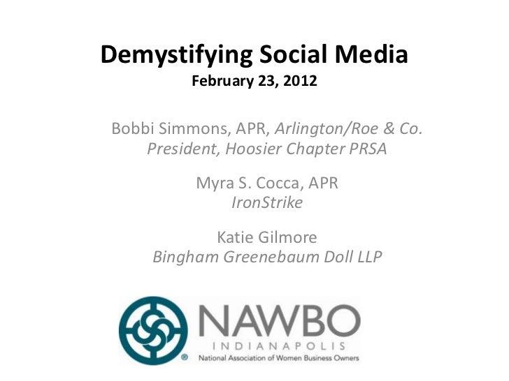 Demystifying Social Media          February 23, 2012Bobbi Simmons, APR, Arlington/Roe & Co.    President, Hoosier Chapter ...