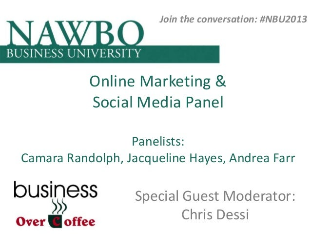 Join the conversation: #NBU2013  Online Marketing & Social Media Panel Panelists: Camara Randolph, Jacqueline Hayes, Andre...