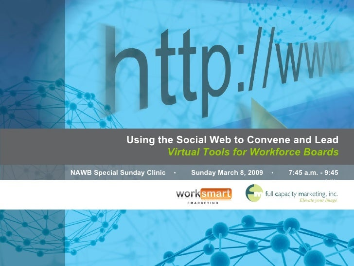 Using the Social Web to Convene and Lead Virtual Tools for Workforce Boards NAWB Special Sunday Clinic  ・  Sunday March 8,...