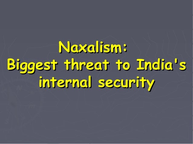 Naxalism   threat to india's internal securit