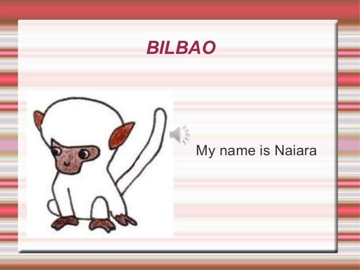 BILBAO <ul><li>My name is Naiara </li></ul>
