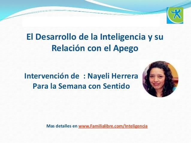 www.Familialibre.com/Inteligencia El Desarrollo de la Inteligencia y su Relación con el Apego Intervención de : Nayeli Her...