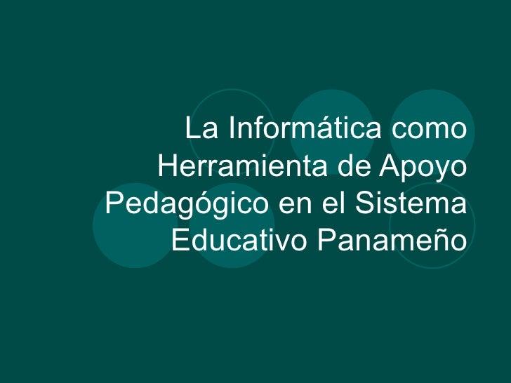 La Informática como Herramienta de Apoyo Pedagógico en el Sistema Educativo Panameño