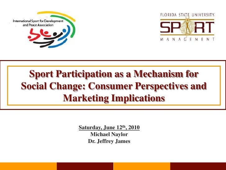 Sport Participation as a Mechanism forSocial Change: Consumer Perspectives and Marketing Implications<br />Saturday, June ...