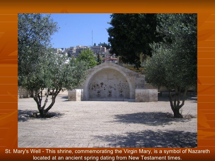 St. Mary's Well - This shrine, commemorating the Virgin Mary, is a symbol of Nazareth             located at an ancient sp...