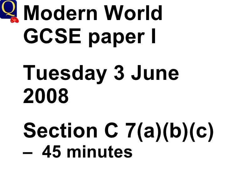 Modern World GCSE paper I Tuesday 3 June 2008 Section C 7(a)(b)(c)  –  45 minutes