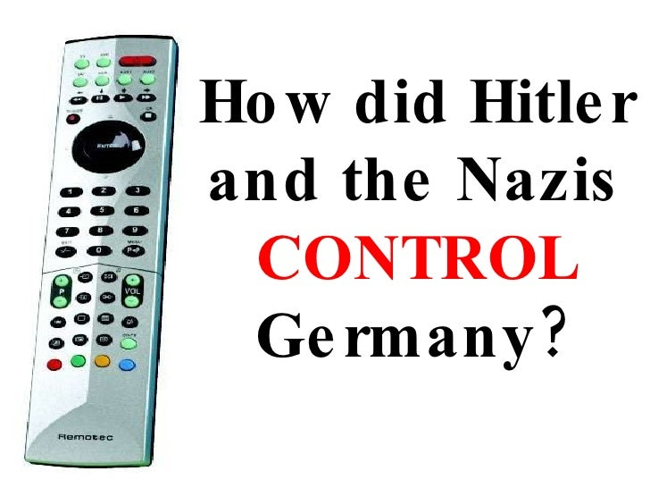 How did Hitler and the Nazis  CONTROL  Germany?