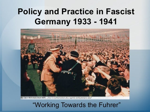 """Policy and Practice in FascistGermany 1933 - 1941""""Working Towards the Fuhrer"""""""
