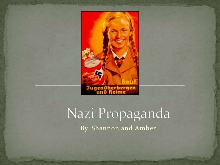 Nazi Propaganda<br />By. Shannon and Amber<br />