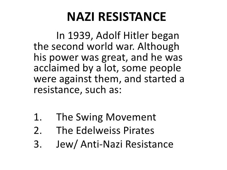 NAZI RESISTANCE<br />In 1939, Adolf Hitler began the second world war. Although his power was great, and he was acclaimed...