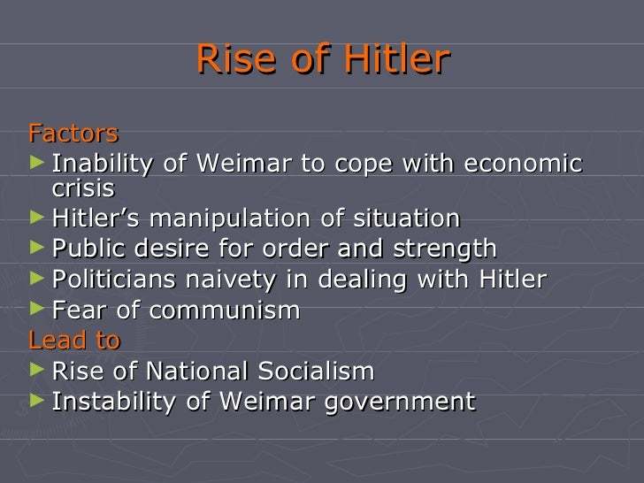 factors of the rise of nazism Kate miller chist 3315: nazi germany and the holocaust professor marjorie wechsler october 15 2012 many factors contributed to the origins and rise of nazism and the ability of the party to consolidate its power once it was in office.