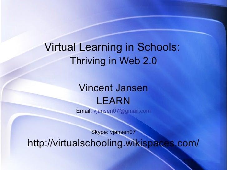 <ul><li>Virtual Learning in Schools:   </li></ul><ul><li>Thriving in Web 2.0 </li></ul><ul><li>Vincent Jansen </li></ul><u...