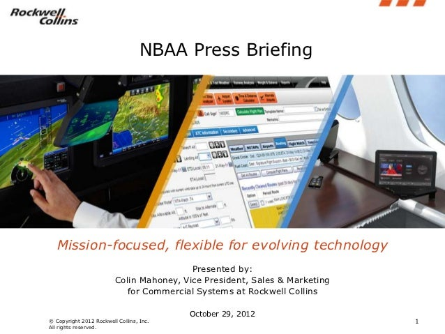 NBAA Press Briefing   Mission-focused, flexible for evolving technology                                          Presented...