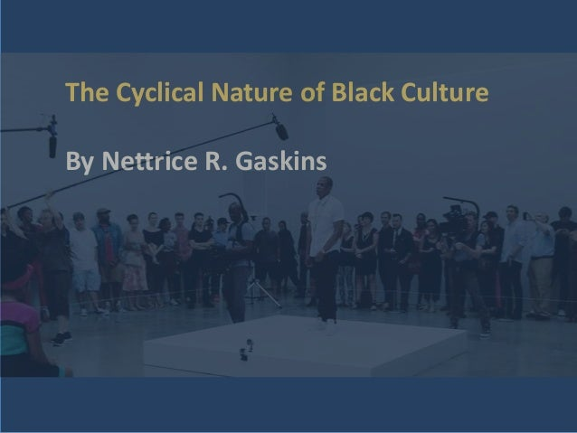 The Cyclical Nature of Black Culture By Nettrice R. Gaskins