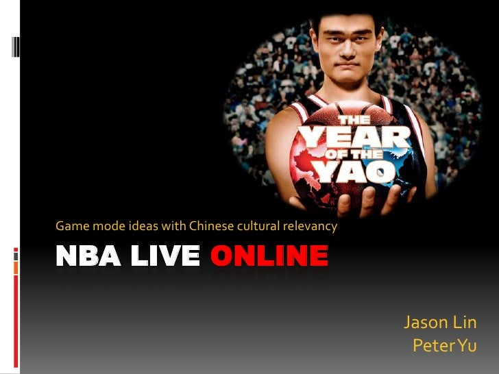 NBA LIVE ONLINE<br />Game mode ideas with Chinese cultural relevancy<br />Jason Lin<br />Peter Yu<br />