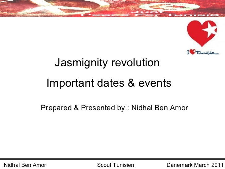 Jasmignity revolution  Important dates & events Prepared & Presented by : Nidhal Ben Amor