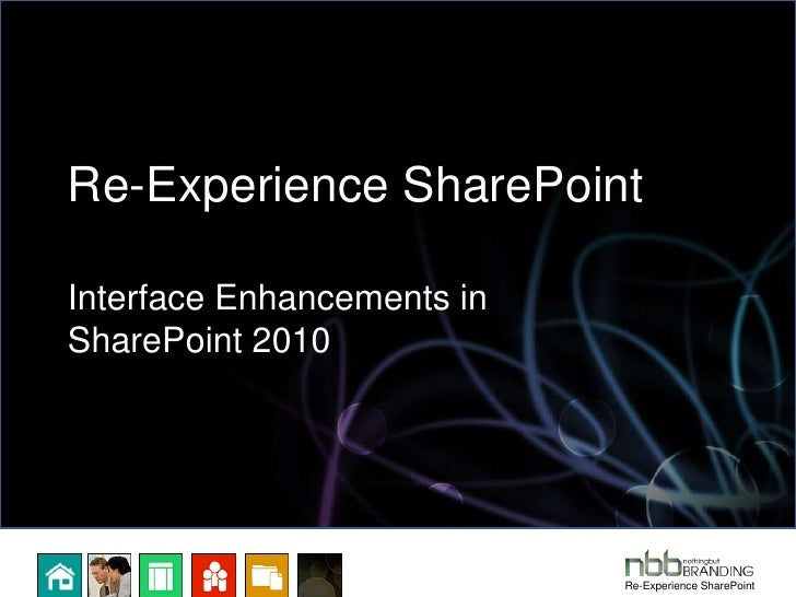 Re-Experience SharePoint - Ripping Apart the Interface on SharePoint 2010