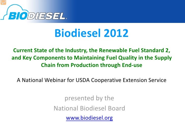 Biodiesel 2012 Current State of the Industry, the Renewable Fuel Standard 2,and Key Components to Maintaining Fuel Quality...