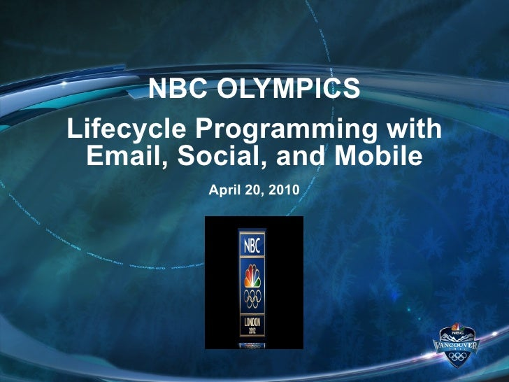 NBC Olympics: Lifecycle Programming with Email, Social, and Mobile