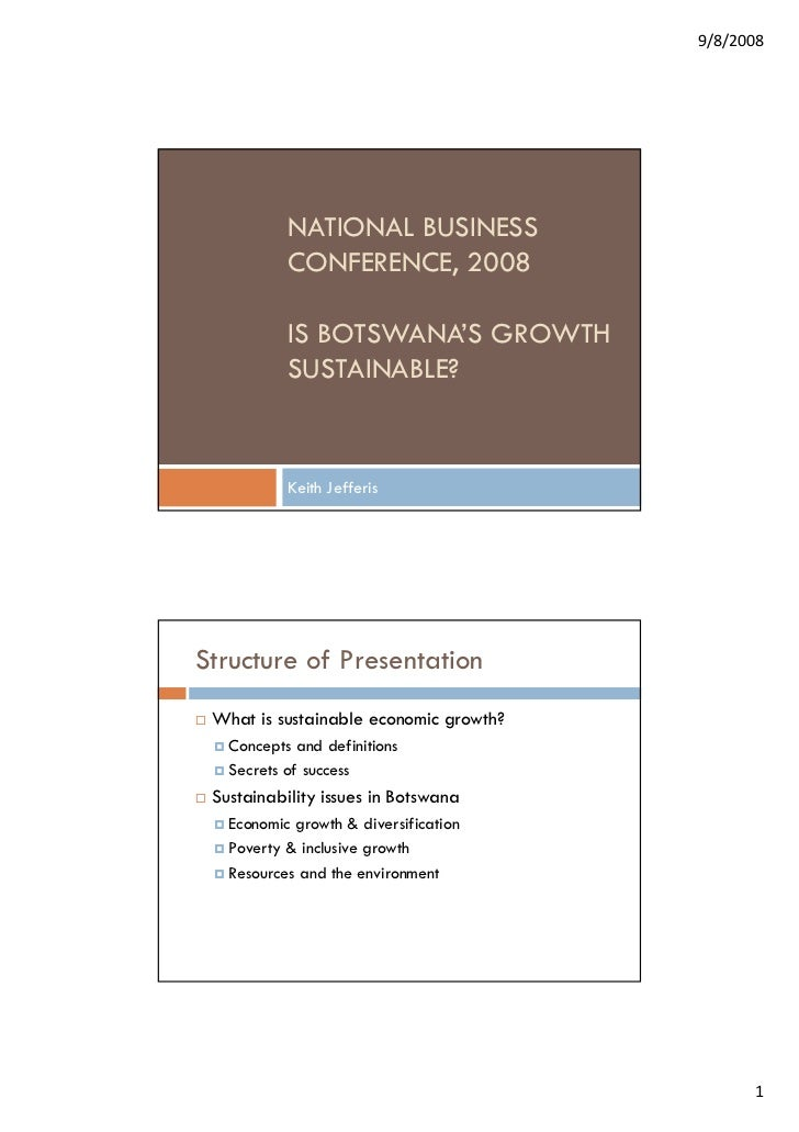 9/8/2008           NATIONAL BUSINESS           CONFERENCE, 2008           IS BOTSWANA'S GROWTH           SUSTAINABLE?     ...