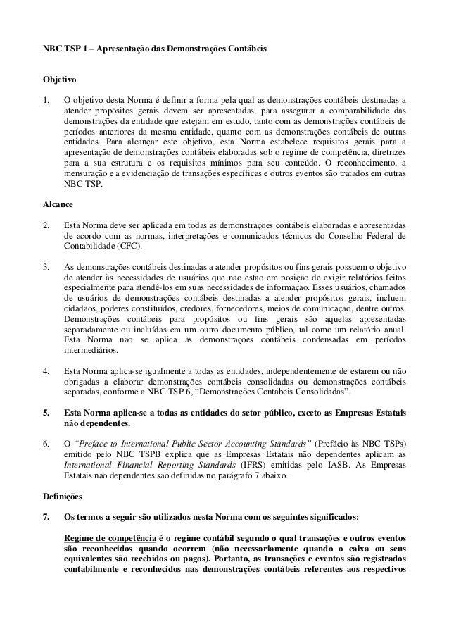 NBC TSP 1 – Apresentação das Demonstrações ContábeisObjetivo1.   O objetivo desta Norma é definir a forma pela qual as dem...