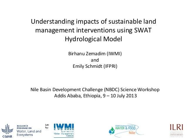1 Understanding impacts of sustainable land management interventions using SWAT Hydrological Model Birhanu Zemadim (IWMI) ...
