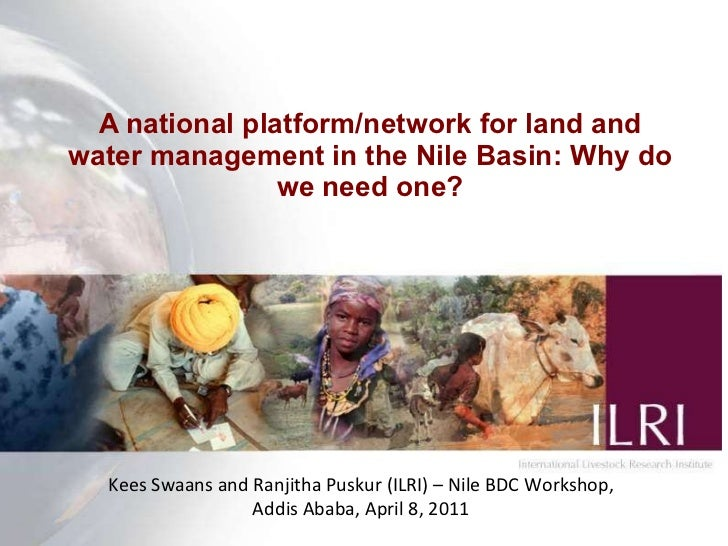 A national platform/network for land and water management in the Nile Basin: Why do we need one? Kees Swaans and Ranjitha ...
