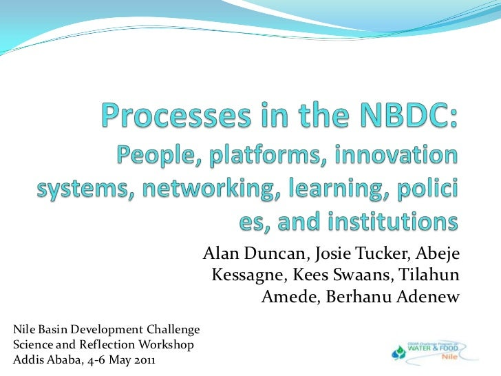 Processes in the NBDC:People, platforms, innovation systems, networking, learning, policies, and institutions<br />Alan Du...